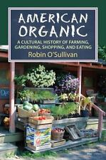 American Organic : A Cultural History of Farming, Gardening, Shopping, and...