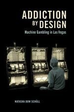 Addiction by Design : Machine Gambling in Las Vegas by Natasha Dow Schüll...