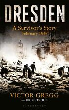 Dresden: A Survivor's Story, February 1945 by Victor Gregg