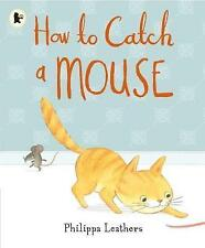 How to Catch a Mouse by Philippa Leathers (Paperback, 2016)  walker book