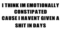 i think im emotionally constipated cause   truck sticker vinyl funny car decal