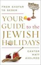 Your Guide to the Jewish Holidays : From Shofar to Seder by Cantor Matt...