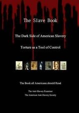 The Slave Book - the Dark Side of American Slavery - Torture, Punishments and...