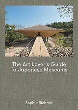 The Art Lover`s Guide to Japanese Museum by Sophie Richard 9780956800770