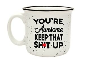 Funny You're Awesome Keep That Up 15 Ounce Big White Ceramic Camper Novelty
