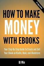 How To Make Money With Ebooks - Your Step-By-Step Guide To Create and Sell Your