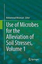 Use of Microbes for the Alleviation of Soil Stresses, Volume 1 by Mohammad Miran
