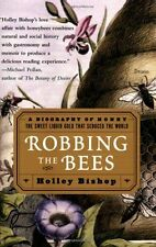 Robbing the Bees: A Biography of Honey--The Sweet Liquid Gold that Seduced the W