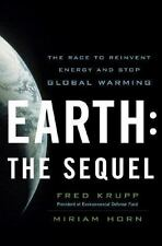 Earth : The Sequel - The Race to Reinvent Energy and Stop Global Warming by...