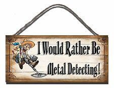 SHABBY CHIC FUNNY SIGN I WOULD RATHER BE METAL DETECTING GIFT PRESENT BIRTHDAY