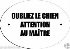 "04-OUBLIEZ LE CHIEN ATTENTION AU MAITRE  DOOR PLATE SIGN FRENCH SIZE 5"" X 3.5"""
