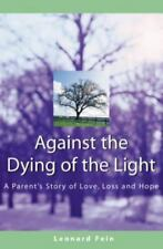 ^^NEW^^Against the Dying of the Light : A Parent's Story of Love, Loss and Hope