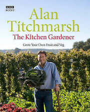 The Kitchen Gardener: Grow Your Own Fruit and Veg by Alan Titchmarsh...