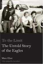 To the Limit : The Untold Story of the Eagles by Marc Eliot (2004, Paperback)NEW
