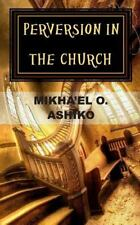 Perversion in the Church: There is a Way Out by Ashiko, Mikha'el O