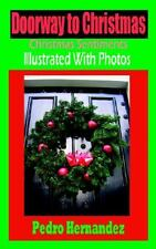 Doorway to Christmas : Christmas Sentiments Illustrated with Photos by Pedro...