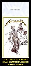 METALLICA AND JUSTICE FOR ALL FLEXIBLE BIG MAGNET IMAN GRANDE 0115