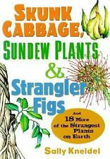 Skunk Cabbage, Sundew Plants, and Strangler Figs: And 18 More of the Strangest P