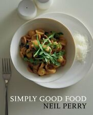 Simply Good Food by Neil Perry Value Guaranteed from eBay's biggest seller!