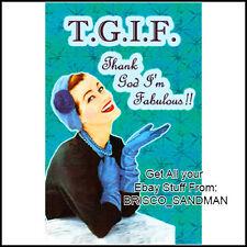 "Fridge Fun Refrigerator Magnet ""TGIF Thank God Im Fabulous!"" Funny Retro"