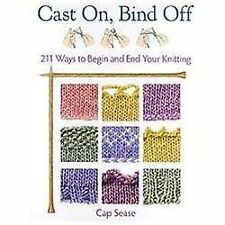 Cast On, Bind Off: 211 Ways to Begin and End Your Knitting, Sease, Cap, New Book