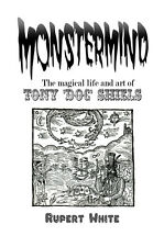 Monstermind: The Magical Life and Art of Tony 'Doc' Shiels by Rupert White