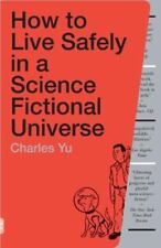 How to Live Safely in a Science Fictional Universe by Charles Yu (2011, Paper...