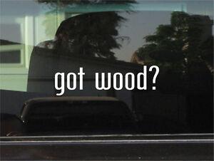 GOT WOOD?  VINYL DECAL / STICKER