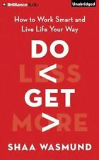 Do Less, Get More : How to Work Smart and Live Life Your Way by Shaa Wasmund...