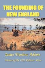 History of New England Ser.: The Founding of New England Vol. 1 by James T....