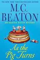 As The Pig Turns (Agatha Raisin, No. 22) by M. C. Beaton