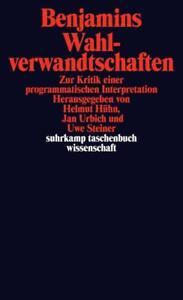 """Hühn, Urbich, Steiner Hrsg. """"Benjamins Wahlverwandtschaften"""""""