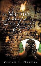En Medio del Conflicto : Fervor para los Momentos DifìCiles by Oscar L....