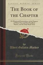 The Book of the Chapter : Or Monitorial Instructions, in the Degrees of Mark,...