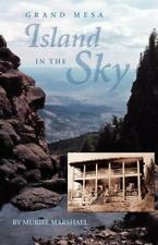 Island in the Sky : The Story of Grand Mesa: By Marshall, Muriel,