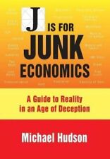 J Is for Junk Economics: A Guide to Reality in an Age of Deception by Michael...