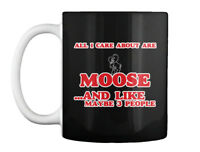 Off-the-rack All I Care About Are Moose - And Like Maybe 3 Gift Coffee Mug