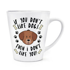 If You Ne Pas Comme chiens Then I Don't Like You 341ml Latte Tasse - Chiot
