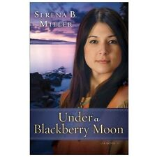 Under a Blackberry Moon : A Novel by Serena B Miller (2013, Paperback)