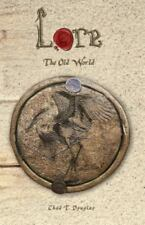 Lore: Lore : The Old World by Chad T. Douglas (2015, Paperback)