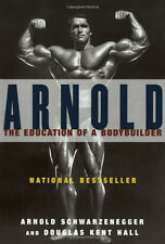 Arnold: The Education of a Bodybuilder by Arnold Schwarzenegger (Paperback)