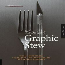 The Designer's Graphic Stew : Visual Ingredients, Techniques, and Layout Recipes