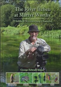 MANN GEORGE FISHING BOOK THE RIVER ITCHEN AT MARTYR WORTHY RIVER KEEPERS hbk NEW