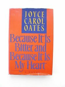 Joyce Carol Oates~BECAUSE IT IS BITTER, AND BECAUSE IT IS MY HEART~1ST/DJ~ SIGND