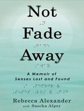 Not Fade Away: A Memoir of Senses Lost and Found (MP3)