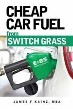 Cheap Car Fuel from Switch Grass by James F. Kainz (2014, Paperback, Large Type)
