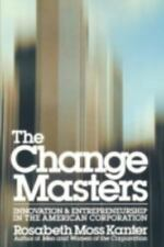 The Change Masters : Innovation and Entrepreneurship... by Rosabeth Moss Kanter