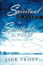 Spiritual Slavery to Spiritual Sonship: Your Destiny Awaits You, Jack Frost, Tri