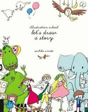 Illustration School: Let's Draw a Story, Umoto, Sachiko, Excellent Book
