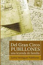 Del Gran Circo Pubillones : Una Leyenda de Familia by Zurina Verdaguer...